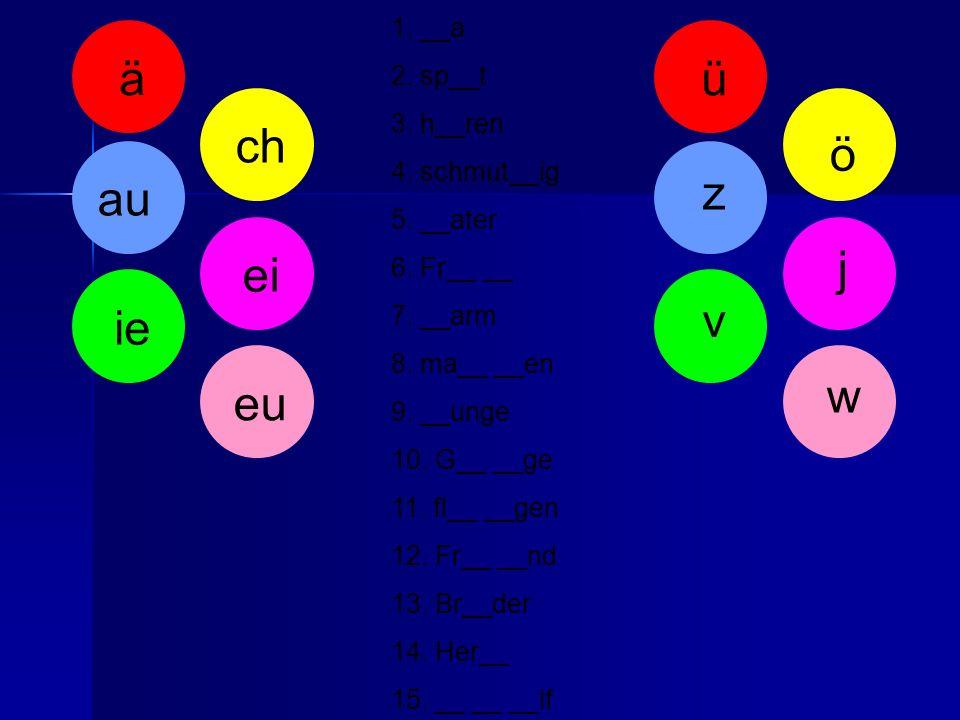 1. __a 2. sp__t 3. h__ren 4. schmut__ig 5. __ater 6. Fr__ __ 7. __arm 8. ma__ __en 9. __unge 10. G__ __ge 11. fl__ __gen 12. Fr__ __nd 13. Br__der 14.