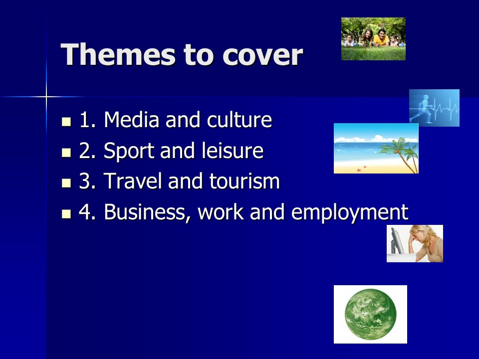 Themes to cover 1. Media and culture 1. Media and culture 2.
