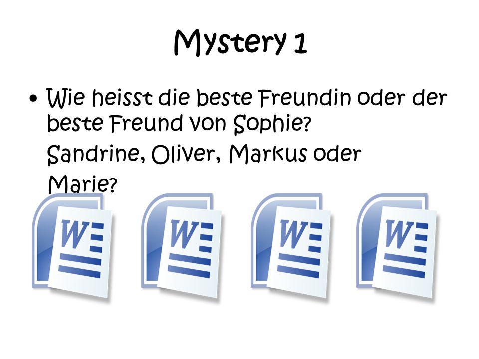 Mystery 1 Wie heisst die beste Freundin oder der beste Freund von Sophie? Sandrine, Oliver, Markus oder Marie?