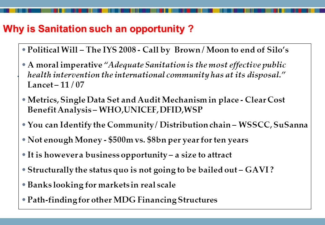 Why is Sanitation such an opportunity Why is Sanitation such an opportunity ? Political Will – The IYS 2008 - Call by Brown / Moon to end of Silos A m