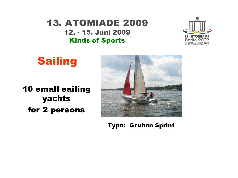 13. ATOMIADE 2009 12. - 15. Juni 2009 Kinds of Sports 10 small sailing yachts for 2 persons Sailing Type: Gruben Sprint