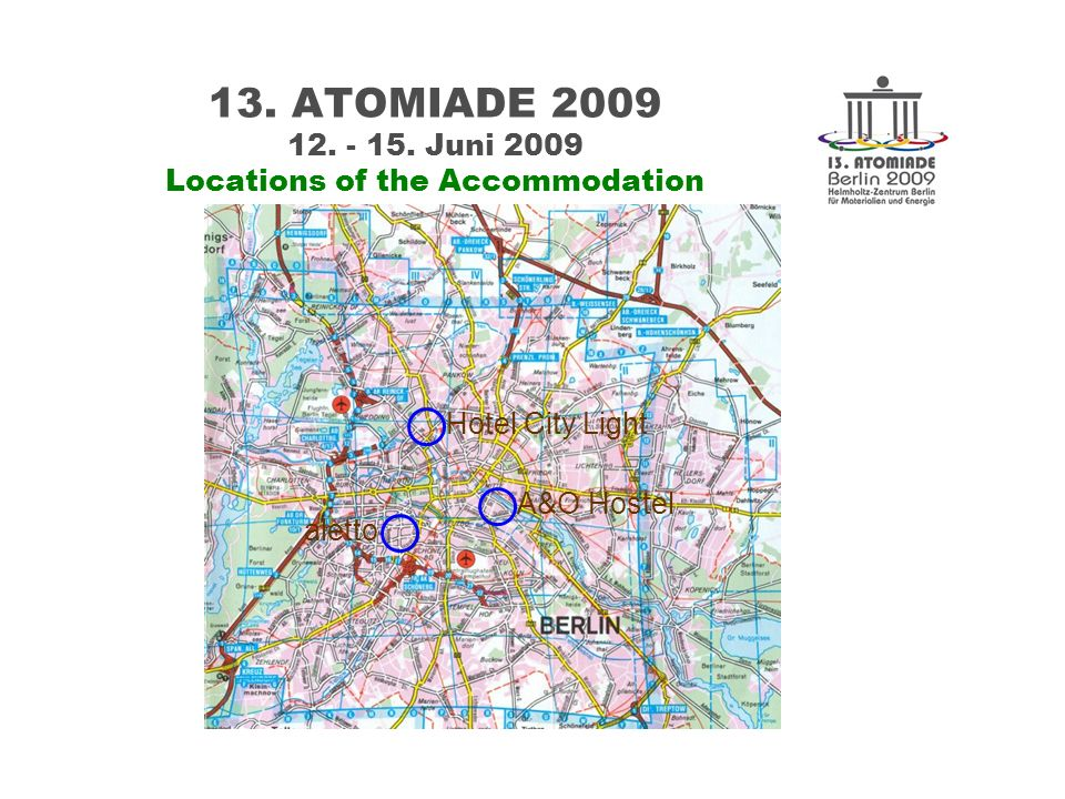 13. ATOMIADE 2009 12. - 15. Juni 2009 Locations of the Accommodation A&O Hostel Hotel City Light aletto