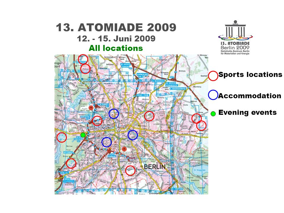 13. ATOMIADE 2009 12. - 15. Juni 2009 All locations Sports locations Accommodation Evening events