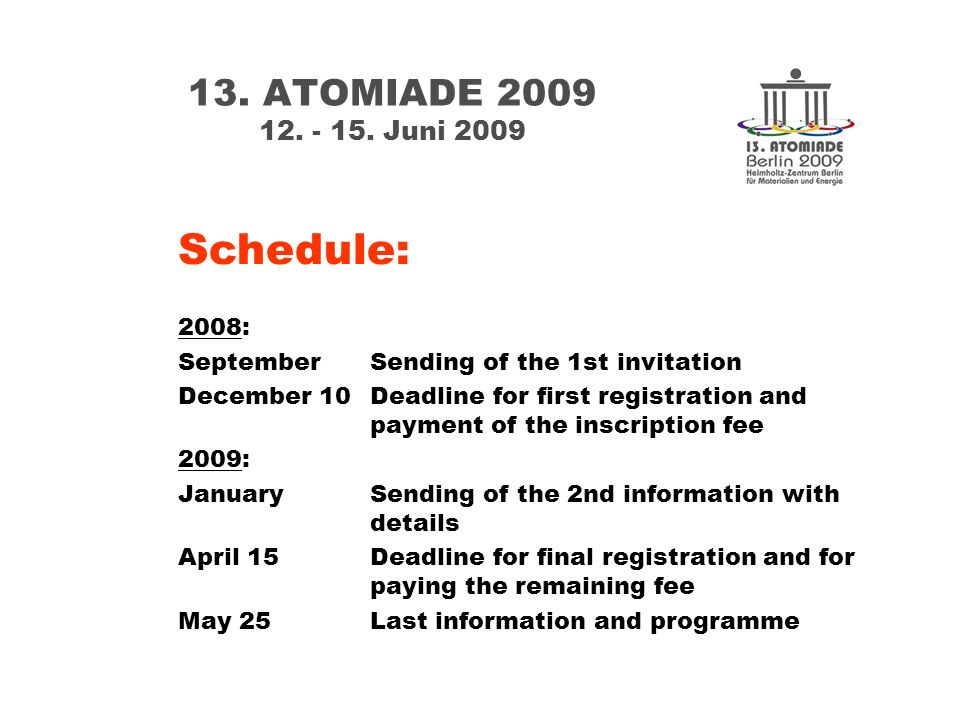 2008: SeptemberSending of the 1st invitation December 10Deadline for first registration and payment of the inscription fee 2009: January Sending of the 2nd information with details April 15Deadline for final registration and for paying the remaining fee May 25Last information and programme 13.