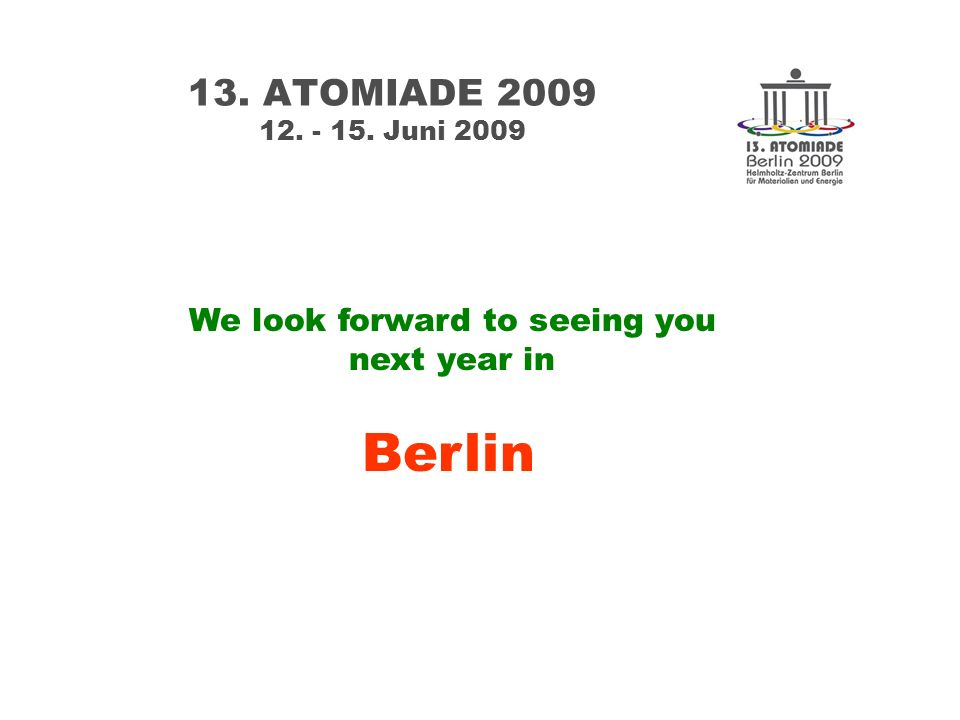 13. ATOMIADE 2009 12. - 15. Juni 2009 We look forward to seeing you next year in Berlin