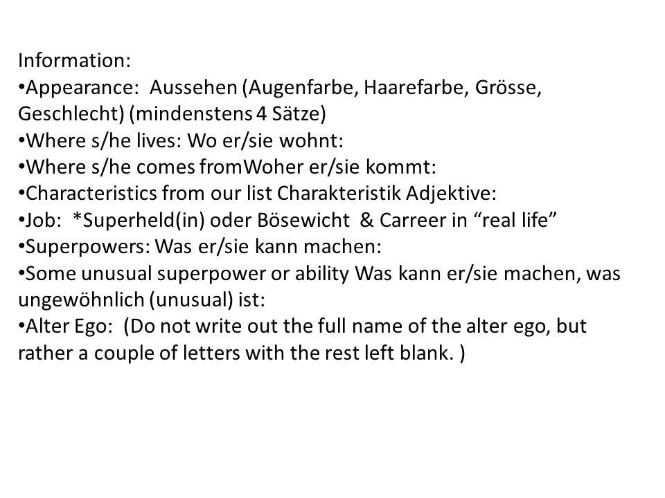 Information: Appearance: Aussehen (Augenfarbe, Haarefarbe, Grösse, Geschlecht) (mindenstens 4 Sätze) Where s/he lives: Wo er/sie wohnt: Where s/he com