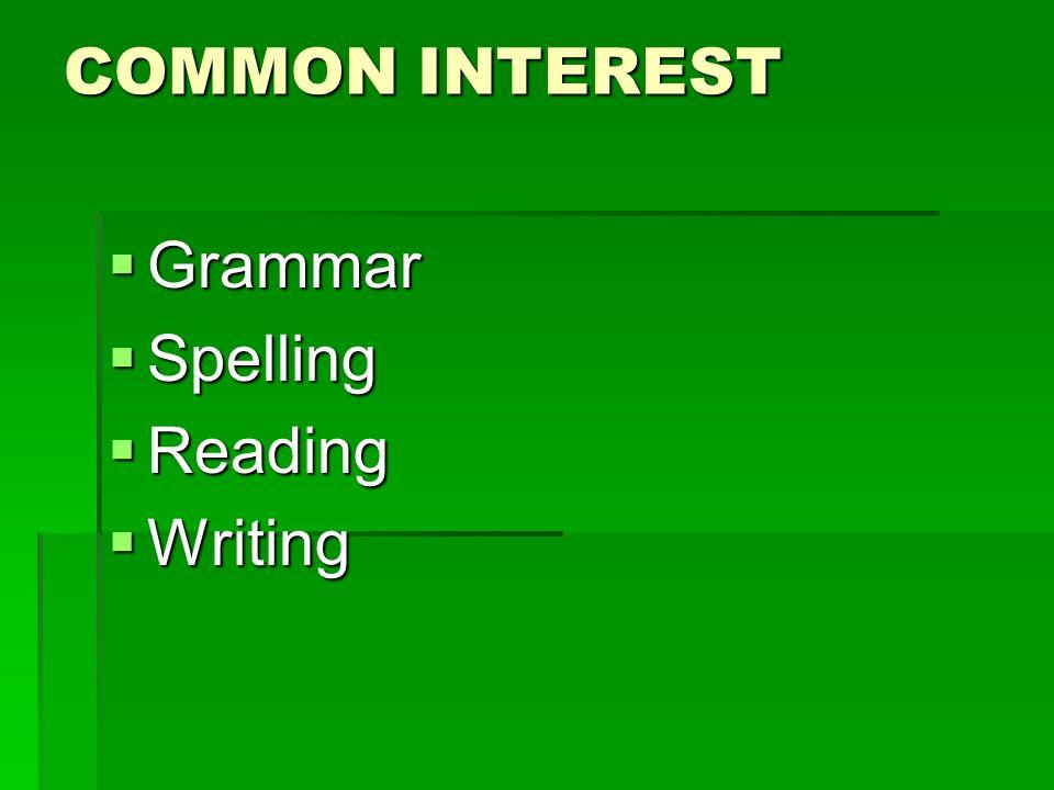 COMMON INTEREST Grammar Grammar Spelling Spelling Reading Reading Writing Writing