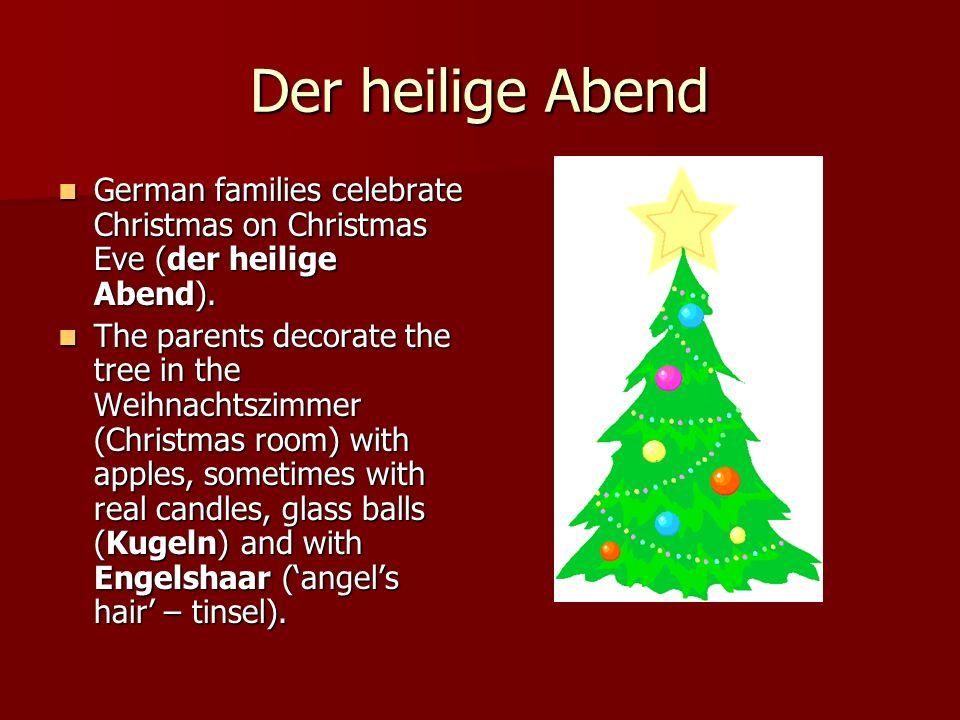 Der heilige Abend German families celebrate Christmas on Christmas Eve (der heilige Abend). German families celebrate Christmas on Christmas Eve (der