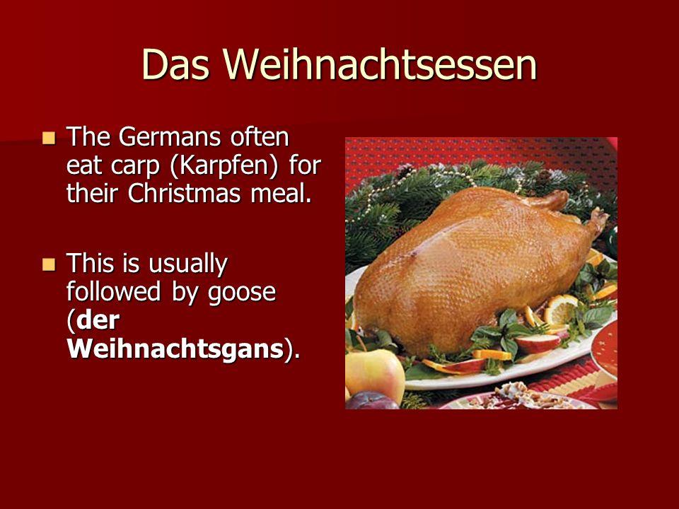 Das Weihnachtsessen The Germans often eat carp (Karpfen) for their Christmas meal. The Germans often eat carp (Karpfen) for their Christmas meal. This