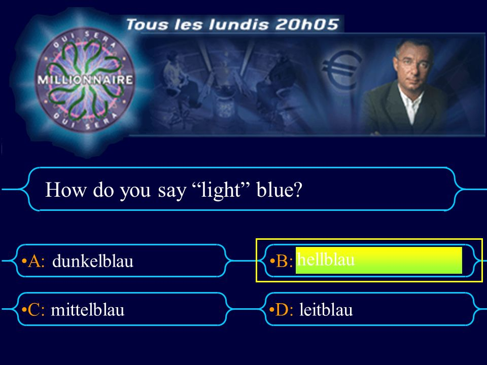 A:B: D:C: How do you say light blue? dunkelblau mittelblauleitblau hellblau