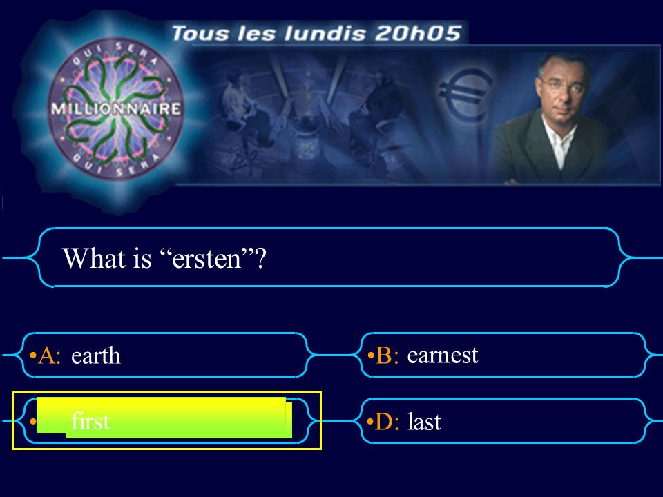 A:B: D:C: What is ersten? earth earnest last first