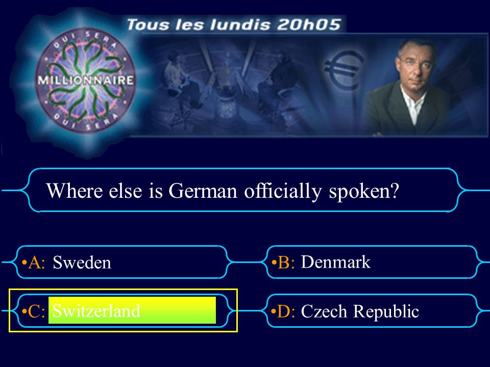 A:B: D:C: Where else is German officially spoken? Sweden Denmark Czech Republic Switzerland