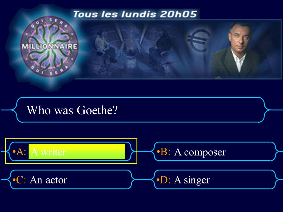 A:B: D:C: Who was Goethe? An actorA singer A writer A composer