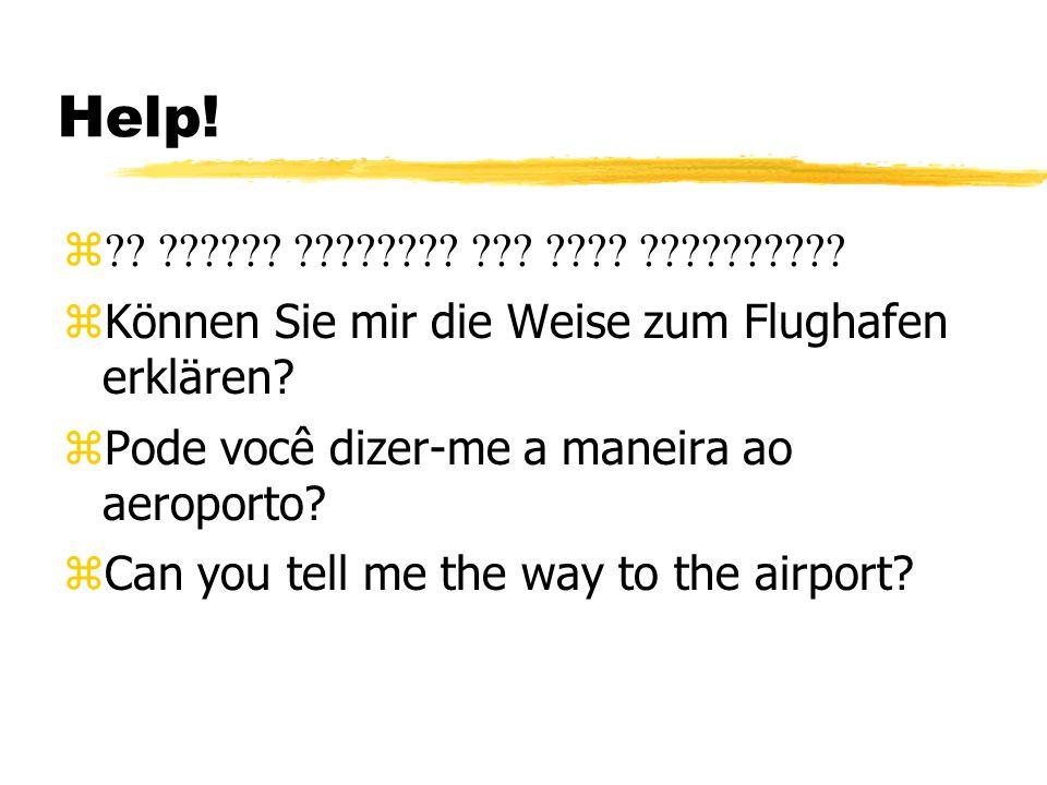 Help! ?? ?????? ???????? ??? ???? ?????????? zKönnen Sie mir die Weise zum Flughafen erklären? zPode você dizer-me a maneira ao aeroporto? zCan you te