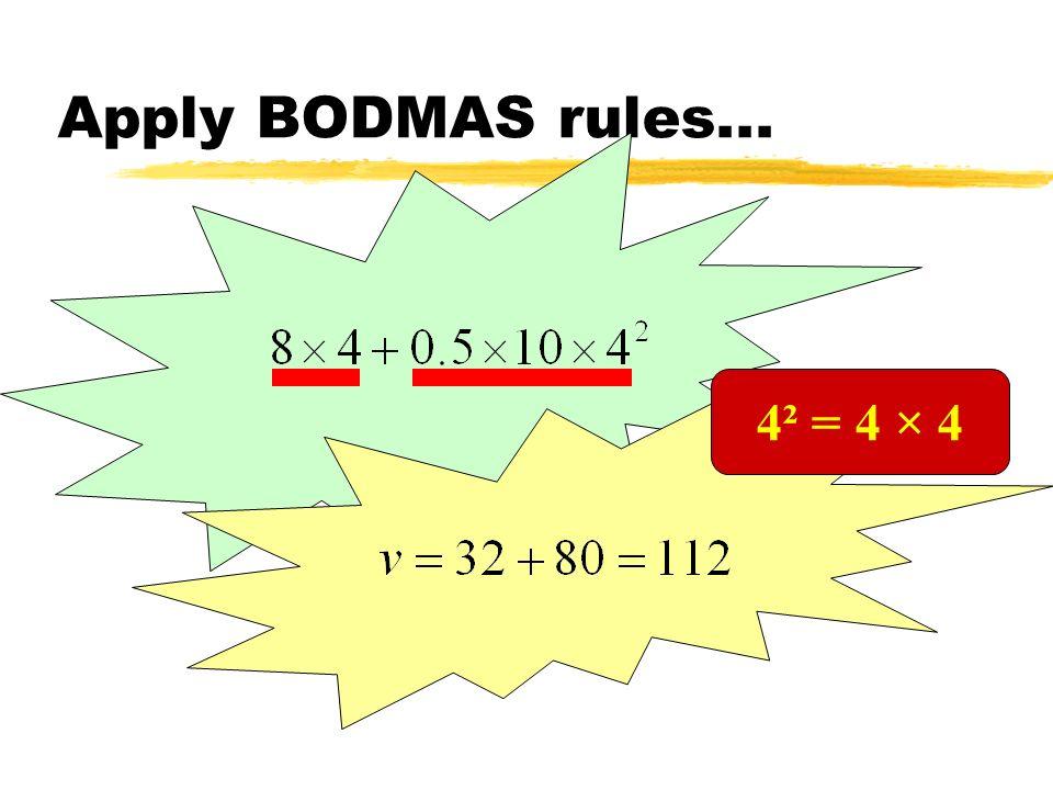 Apply BODMAS rules... 4² = 4 × 4
