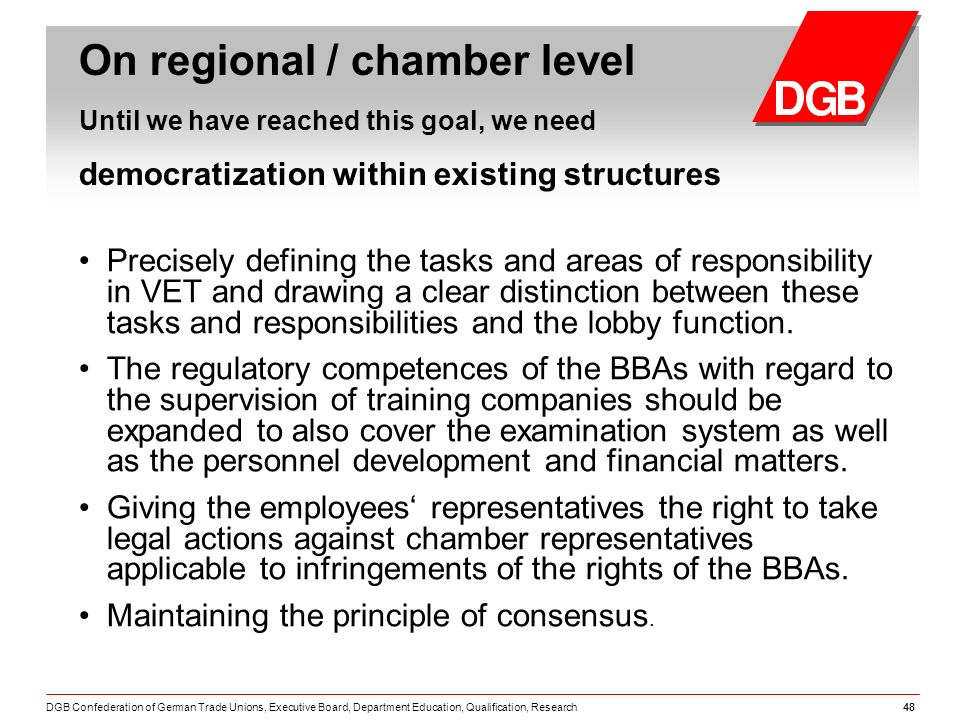 DGB Confederation of German Trade Unions, Executive Board, Department Education, Qualification, Research48 Precisely defining the tasks and areas of responsibility in VET and drawing a clear distinction between these tasks and responsibilities and the lobby function.