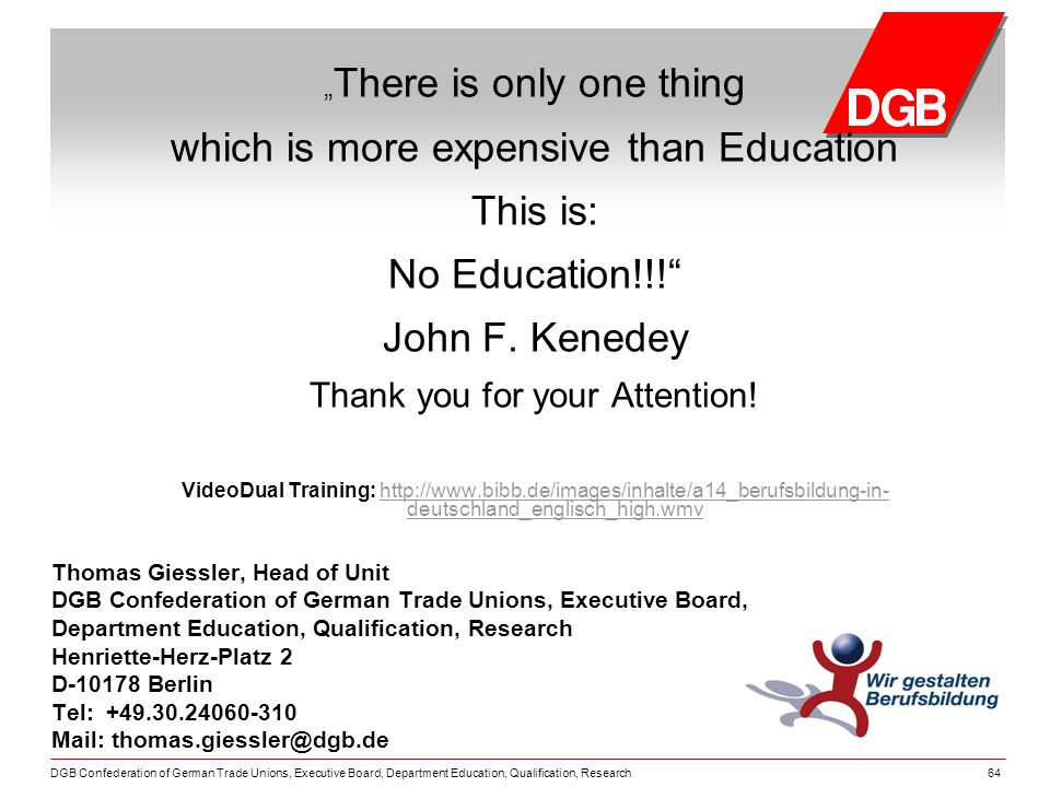 DGB Confederation of German Trade Unions, Executive Board, Department Education, Qualification, Research64 There is only one thing which is more expensive than Education This is: No Education!!.