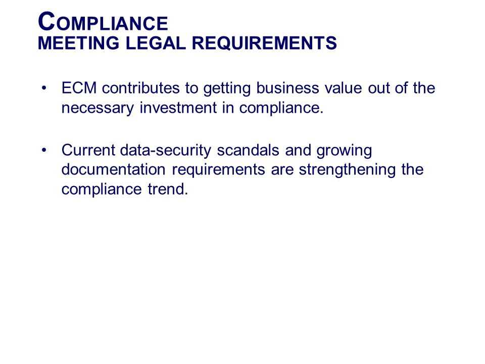 ECM contributes to getting business value out of the necessary investment in compliance. Current data-security scandals and growing documentation requ