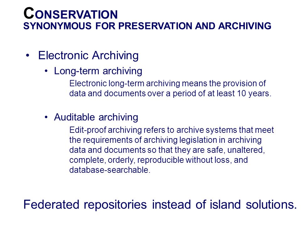 C ONSERVATION SYNONYMOUS FOR PRESERVATION AND ARCHIVING Electronic Archiving Long-term archiving Electronic long-term archiving means the provision of