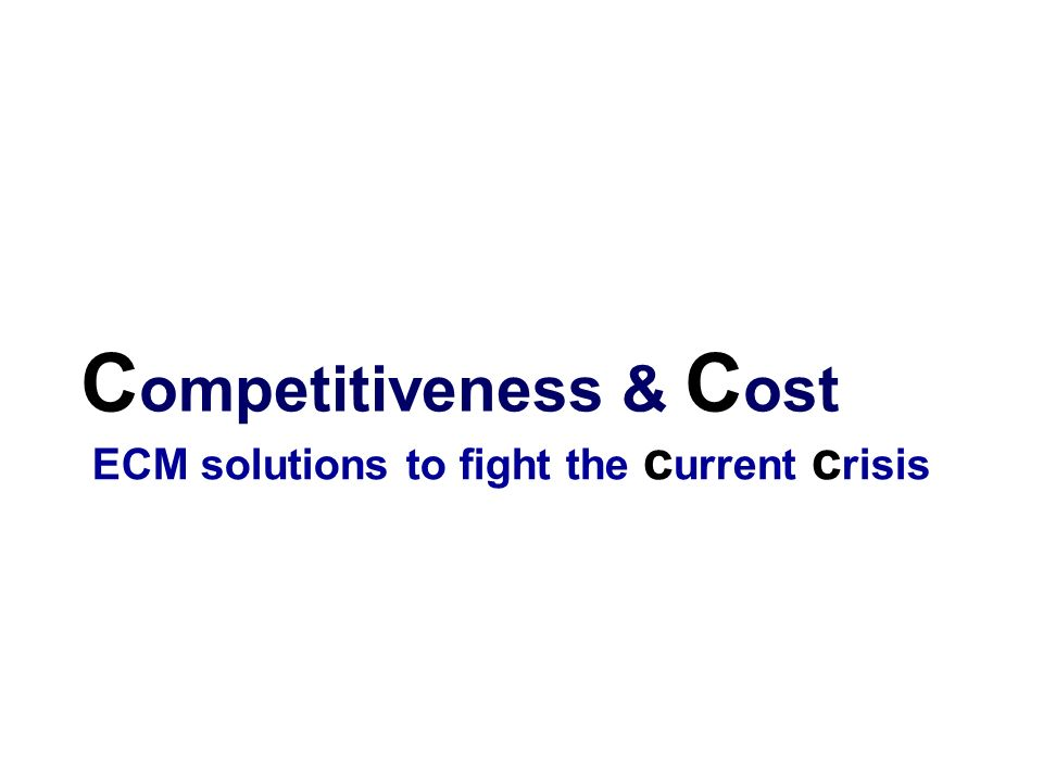 C ompetitiveness & C ost ECM solutions to fight the c urrent c risis