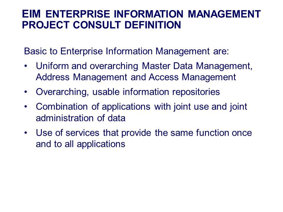 Basic to Enterprise Information Management are: Uniform and overarching Master Data Management, Address Management and Access Management Overarching,