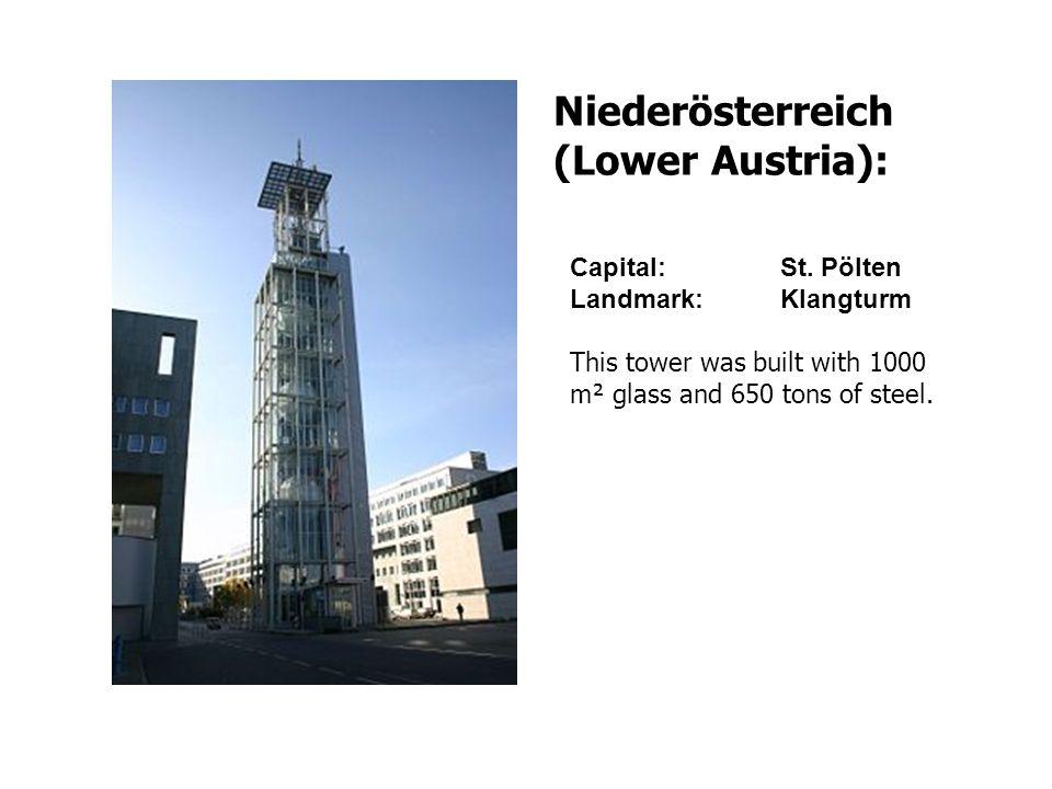 Niederösterreich (Lower Austria): Capital: St. Pölten Landmark:Klangturm This tower was built with 1000 m² glass and 650 tons of steel.