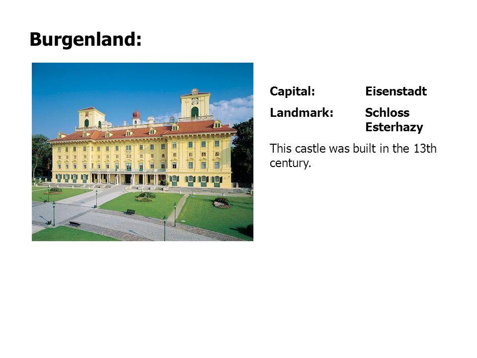 Capital: Eisenstadt Landmark: Schloss Esterhazy This castle was built in the 13th century. Burgenland: