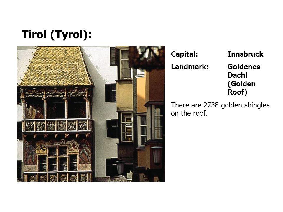 Capital:Innsbruck Landmark:Goldenes Dachl (Golden Roof) There are 2738 golden shingles on the roof. Tirol (Tyrol):