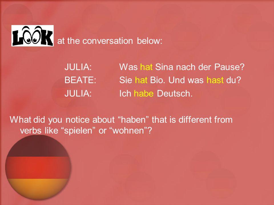 at the conversation below: JULIA: Was hat Sina nach der Pause.