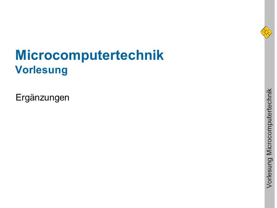 Vorlesung Microcomputertechnik Microcomputertechnik Vorlesung Ergänzungen