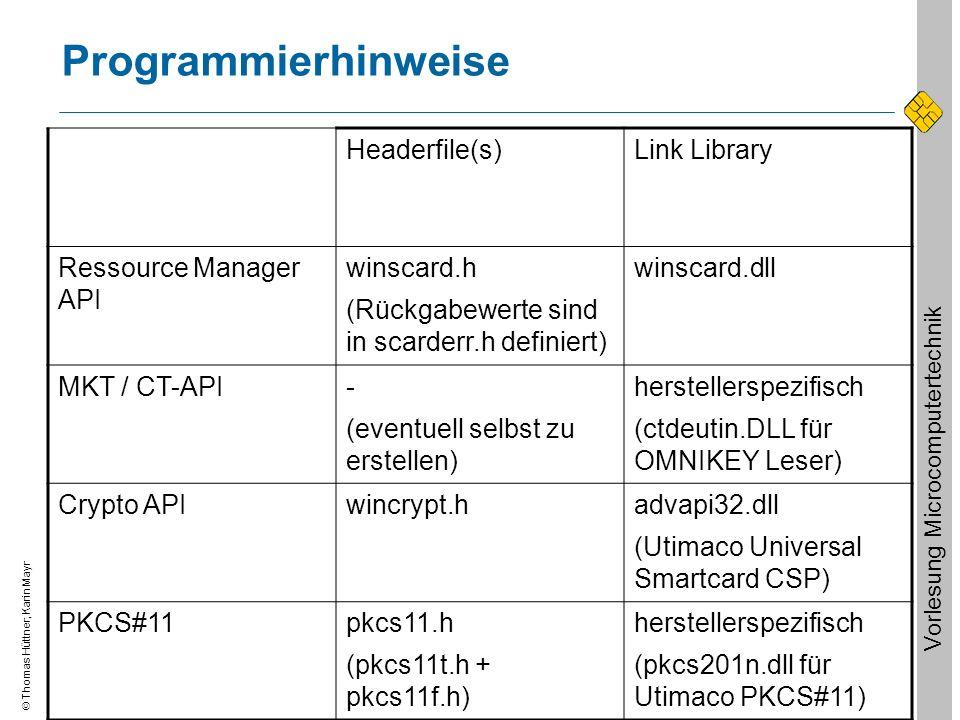 Thomas Hüttner, Karin Mayr Vorlesung Microcomputertechnik Programmierhinweise Headerfile(s)Link Library Ressource Manager API winscard.h (Rückgabewert