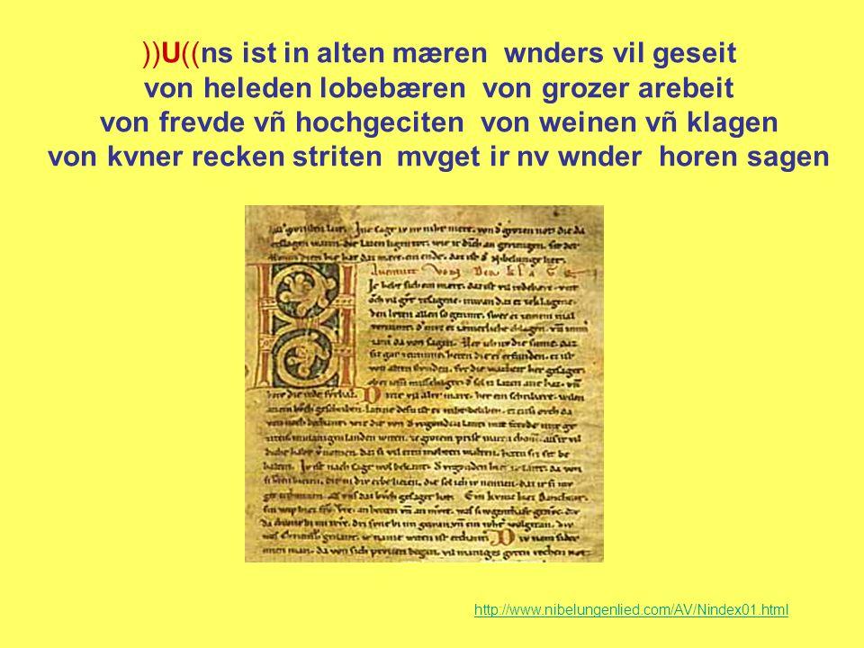 ))U((ns ist in alten mæren wnders vil geseit von heleden lobebæren von grozer arebeit von frevde vñ hochgeciten von weinen vñ klagen von kvner recken