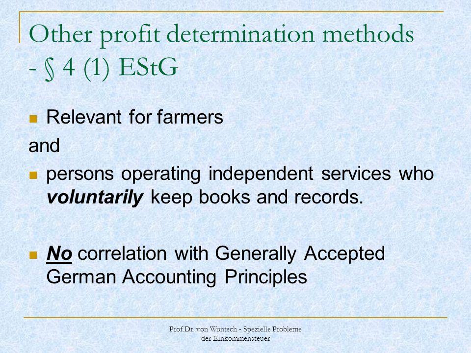Prof.Dr. von Wuntsch - Spezielle Probleme der Einkommensteuer Other profit determination methods - § 4 (1) EStG Relevant for farmers and persons opera