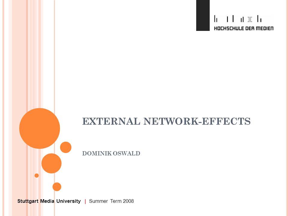 Stuttgart Media University | Summer Term 2008 EXTERNAL NETWORK-EFFECTS DOMINIK OSWALD