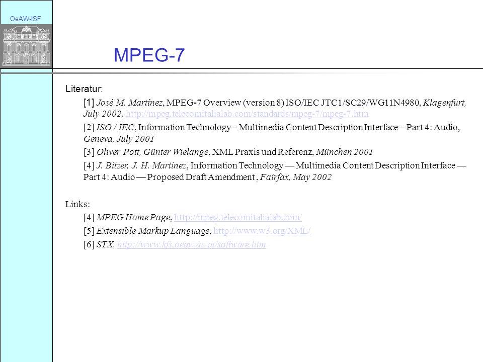 OeAW-ISF MPEG-7 Literatur: [1] José M. Martínez, MPEG-7 Overview (version 8) ISO/IEC JTC1/SC29/WG11N4980, Klagenfurt, July 2002, http://mpeg.telecomit