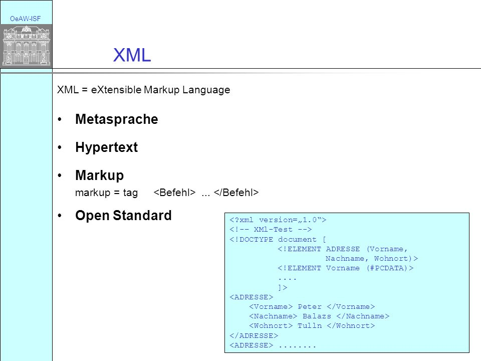 XML = eXtensible Markup Language XML OeAW-ISF Metasprache Hypertext Markup markup = tag...