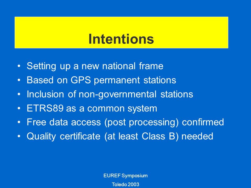 EUREF Symposium Toledo 2003 Intentions Setting up a new national frame Based on GPS permanent stations Inclusion of non-governmental stations ETRS89 a