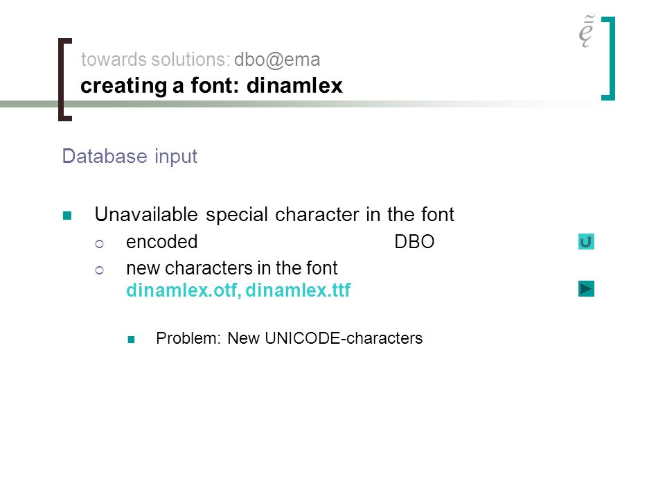 towards solutions: dbo@ema creating a font: dinamlex Database input Unavailable special character in the font encodedDBO new characters in the font dinamlex.otf, dinamlex.ttf Problem: New UNICODE-characters