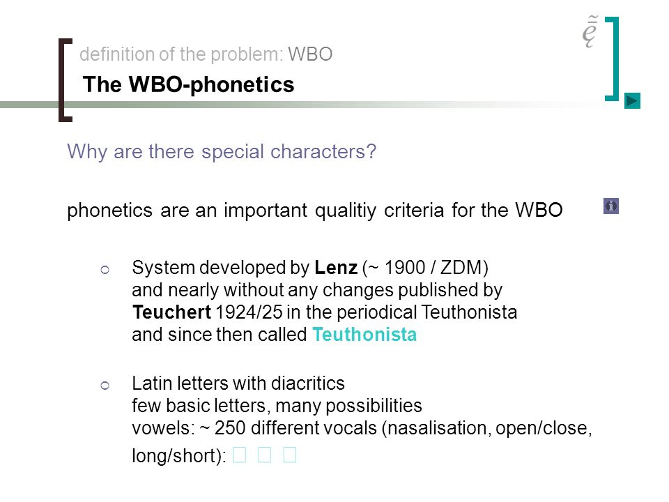 definition of the problem: WBO The WBO-phonetics Why are there special characters? phonetics are an important qualitiy criteria for the WBO System dev