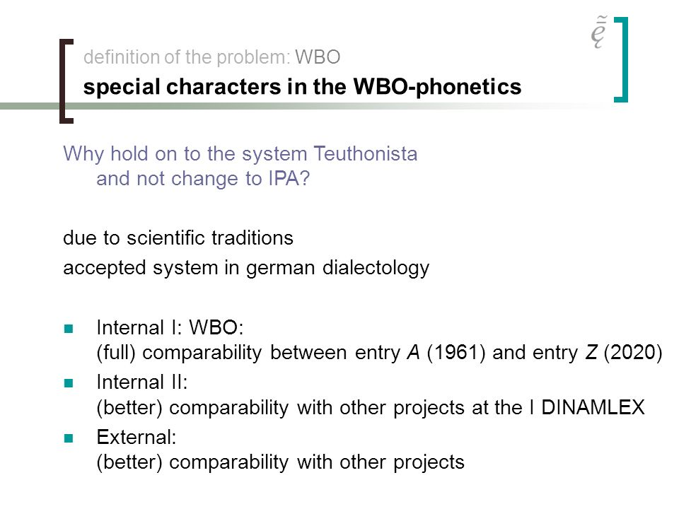 definition of the problem: WBO special characters in the WBO-phonetics Why hold on to the system Teuthonista and not change to IPA? due to scientific