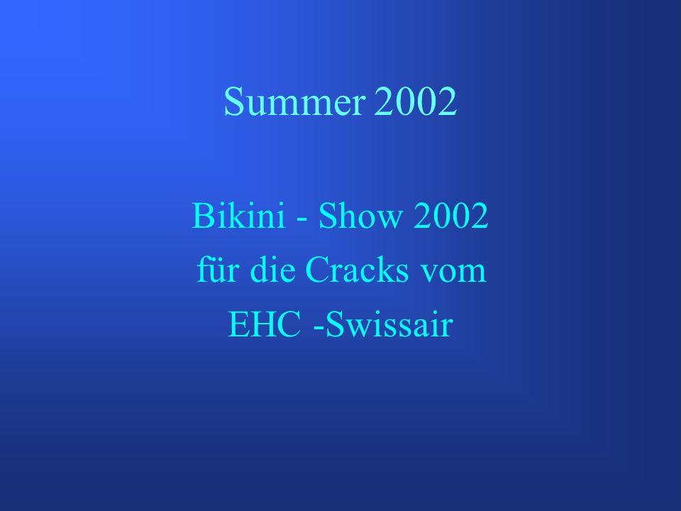 Summer 2002 Bikini - Show 2002 für die Cracks vom EHC -Swissair