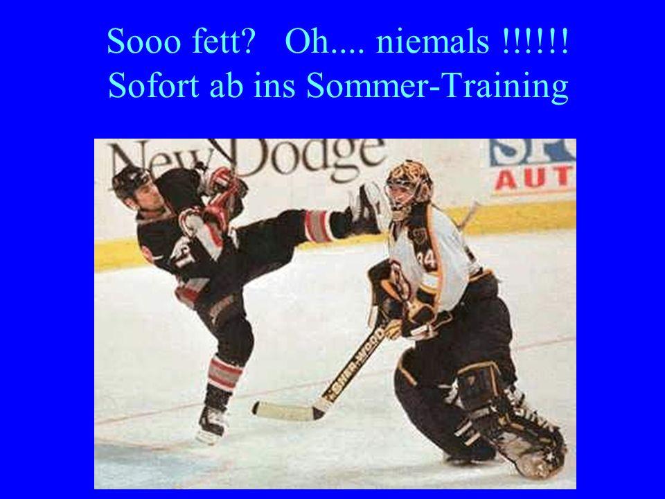 Sooo fett Oh.... niemals !!!!!! Sofort ab ins Sommer-Training