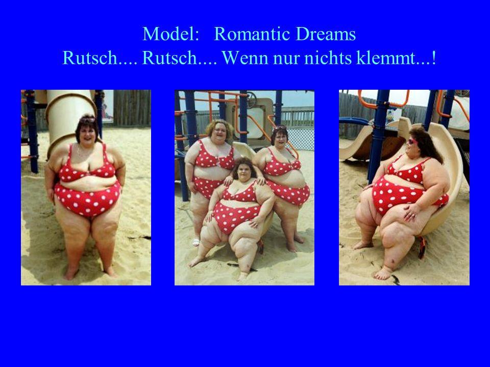Model: Romantic Dreams Rutsch.... Rutsch.... Wenn nur nichts klemmt...!