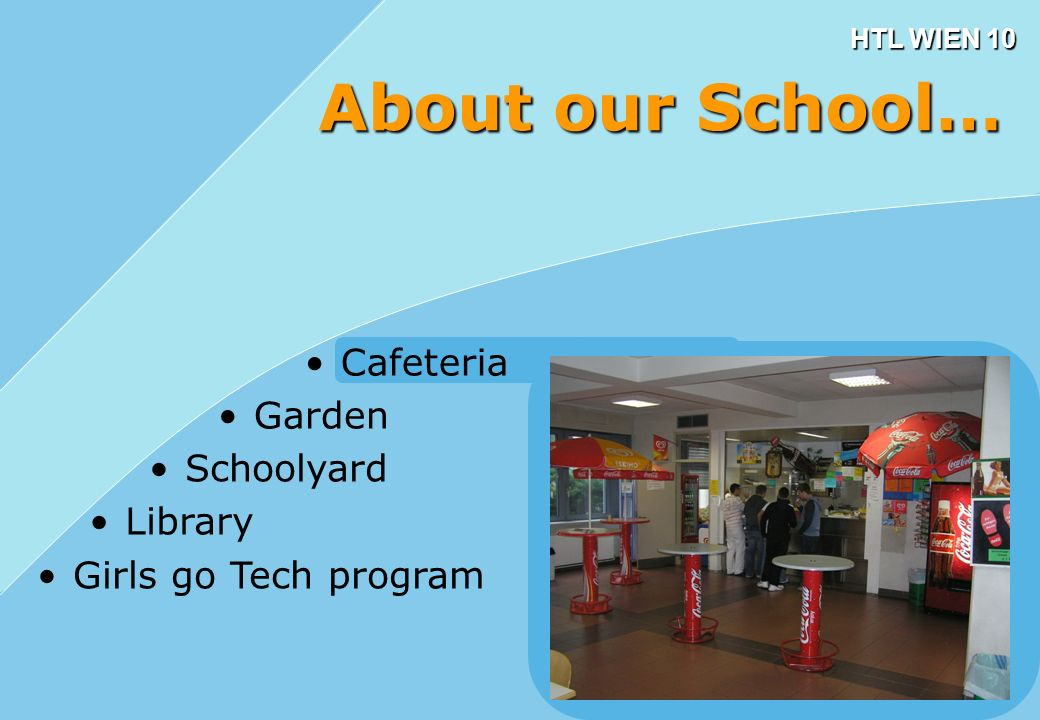 HTL WIEN 10 Cafeteria About our School… Garden Schoolyard Library Girls go Tech program