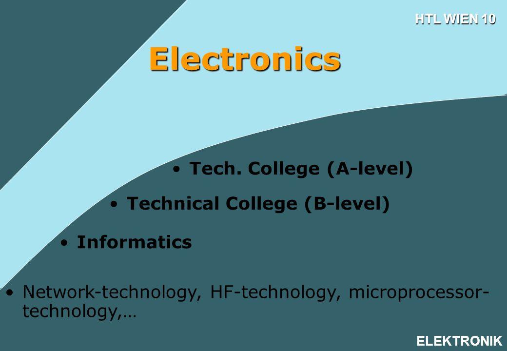 HTL WIEN 10 ELEKTRONIK 4-Term-Course Electronics A-level – 4 semesters (qualification for university entrance) Sensor-actuator-technology, network- technology, microprocessor-technology For B-level graduates (Technical College)