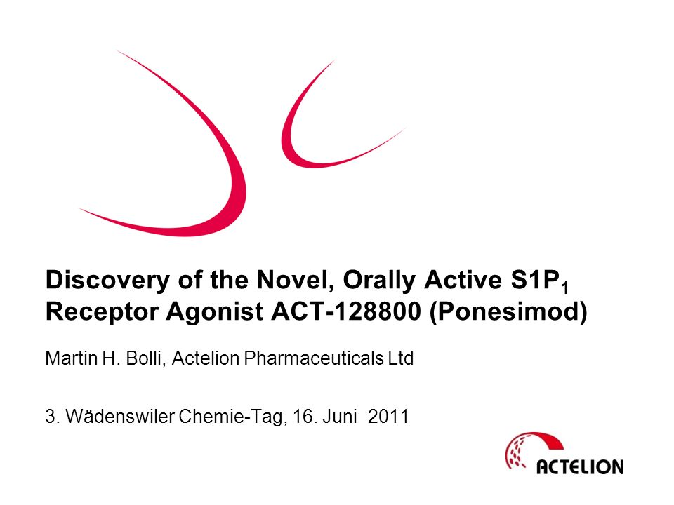 Discovery of the Novel, Orally Active S1P 1 Receptor Agonist ACT-128800 (Ponesimod) Martin H. Bolli, Actelion Pharmaceuticals Ltd 3. Wädenswiler Chemi