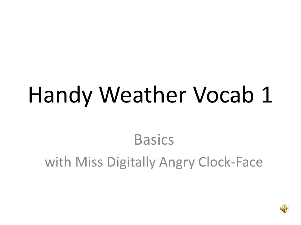 If you want to learn more about weather, try Handy Weather Vocab 2, and then maybe youll be ready for our weather machine!