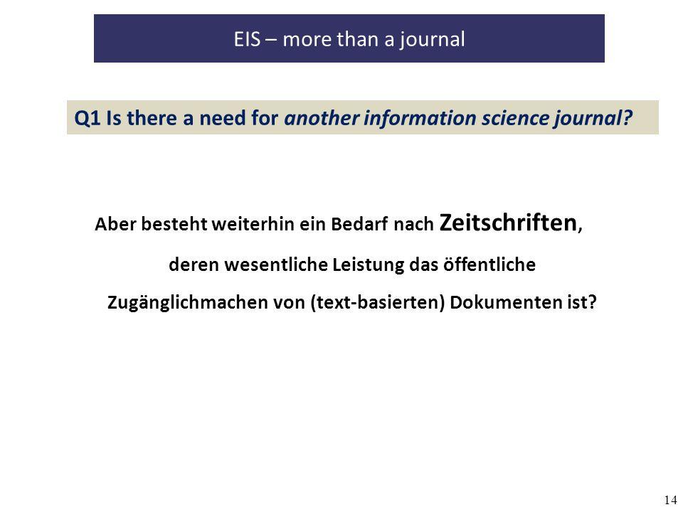 14 EIS – more than a journal Aber besteht weiterhin ein Bedarf nach Zeitschriften, deren wesentliche Leistung das öffentliche Zugänglichmachen von (text-basierten) Dokumenten ist.