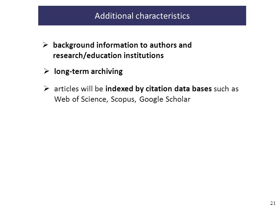 21 background information to authors and research/education institutions Additional characteristics long-term archiving articles will be indexed by ci