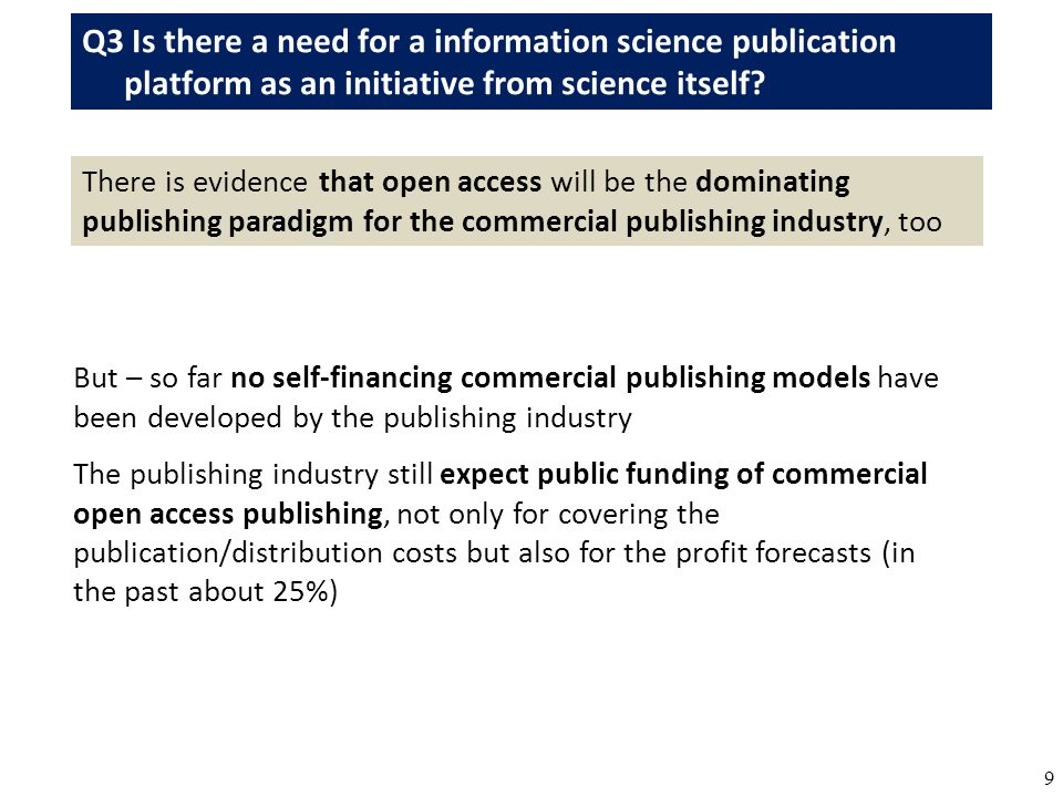 9 Q3 Is there a need for a information science publication platform as an initiative from science itself? There is evidence that open access will be t